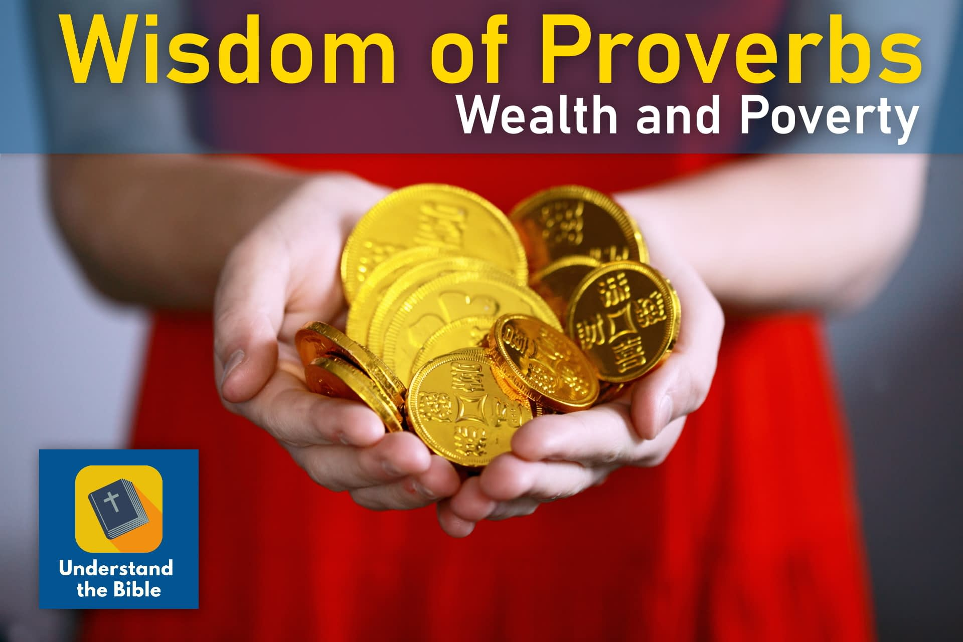 Wisdom of Proverbs: Wealth and Poverty