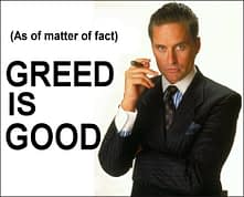 """Greed is Good"" slogan from the film Wall Street"