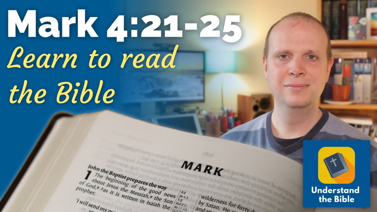 Mark 4:21-25 – Learn to read the Bible #15
