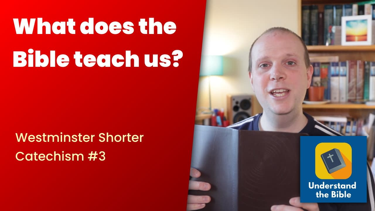 What does the Bible teach us? – Westminster Shorter Catechism #3