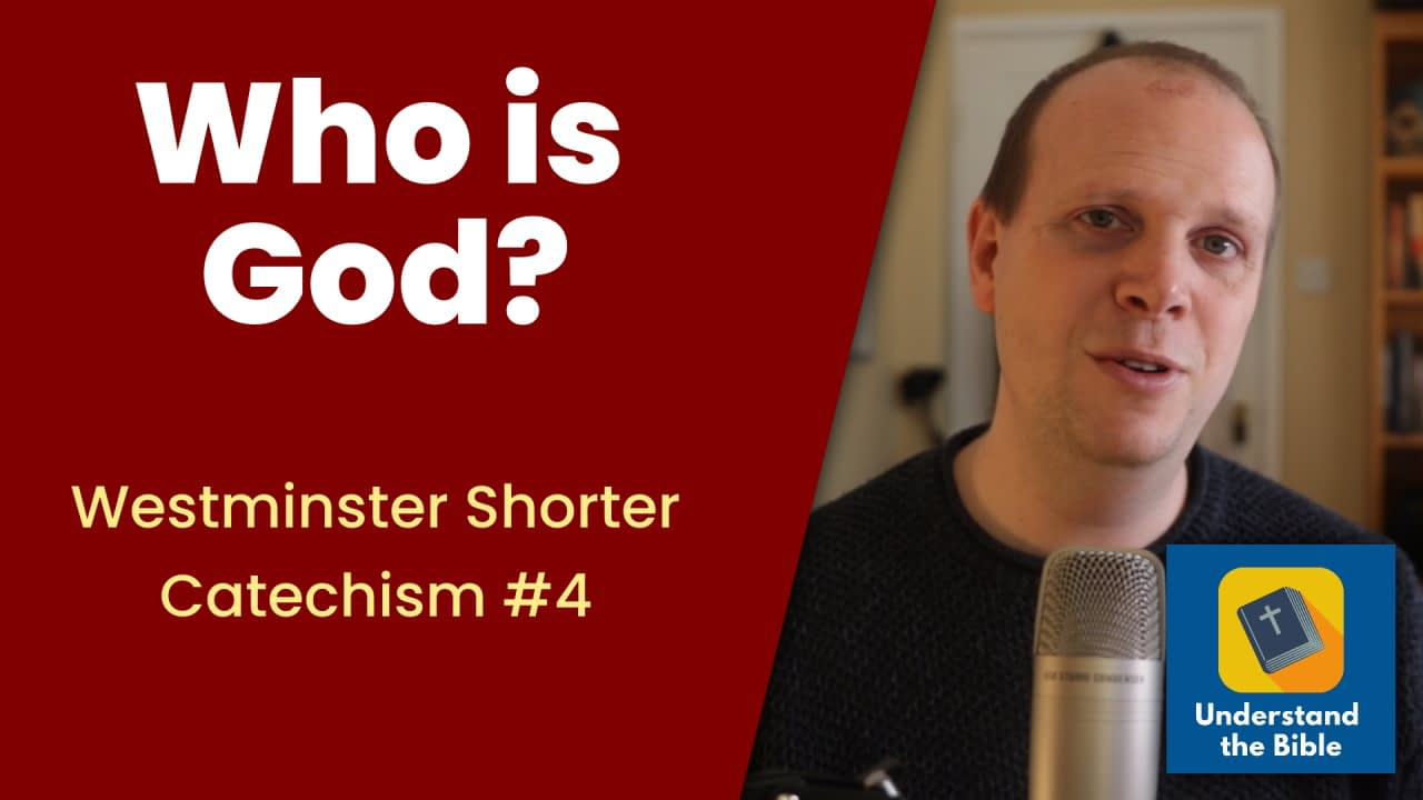 Who is God? – Westminster Shorter Catechism #4