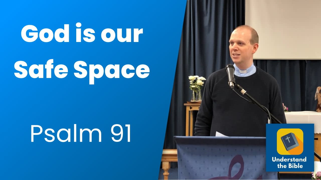 God is our safe space – Psalm 91 Sermon