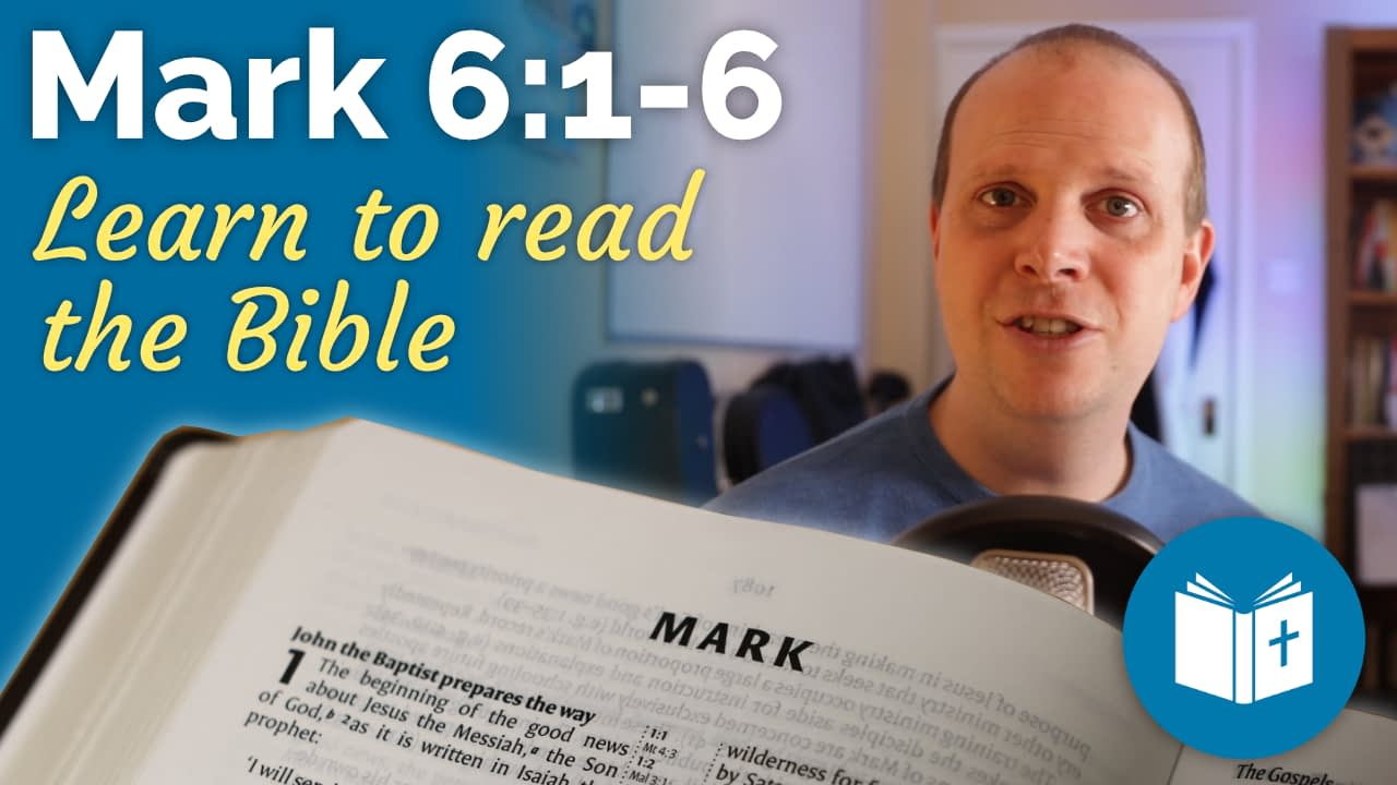 Mark 6:1-6 – Learn to read the Bible #20