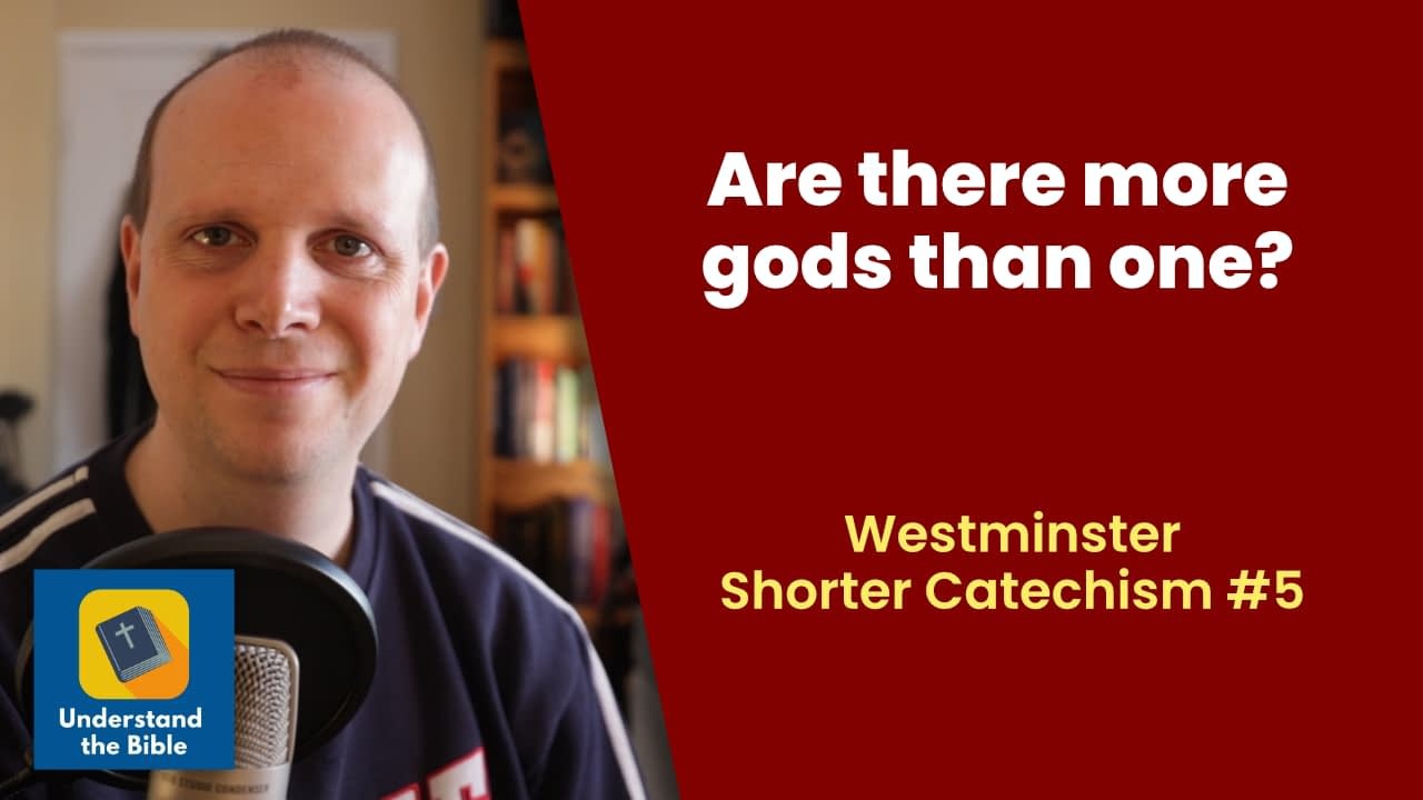 Are there more gods than one? – Westminster Shorter Catechism #5
