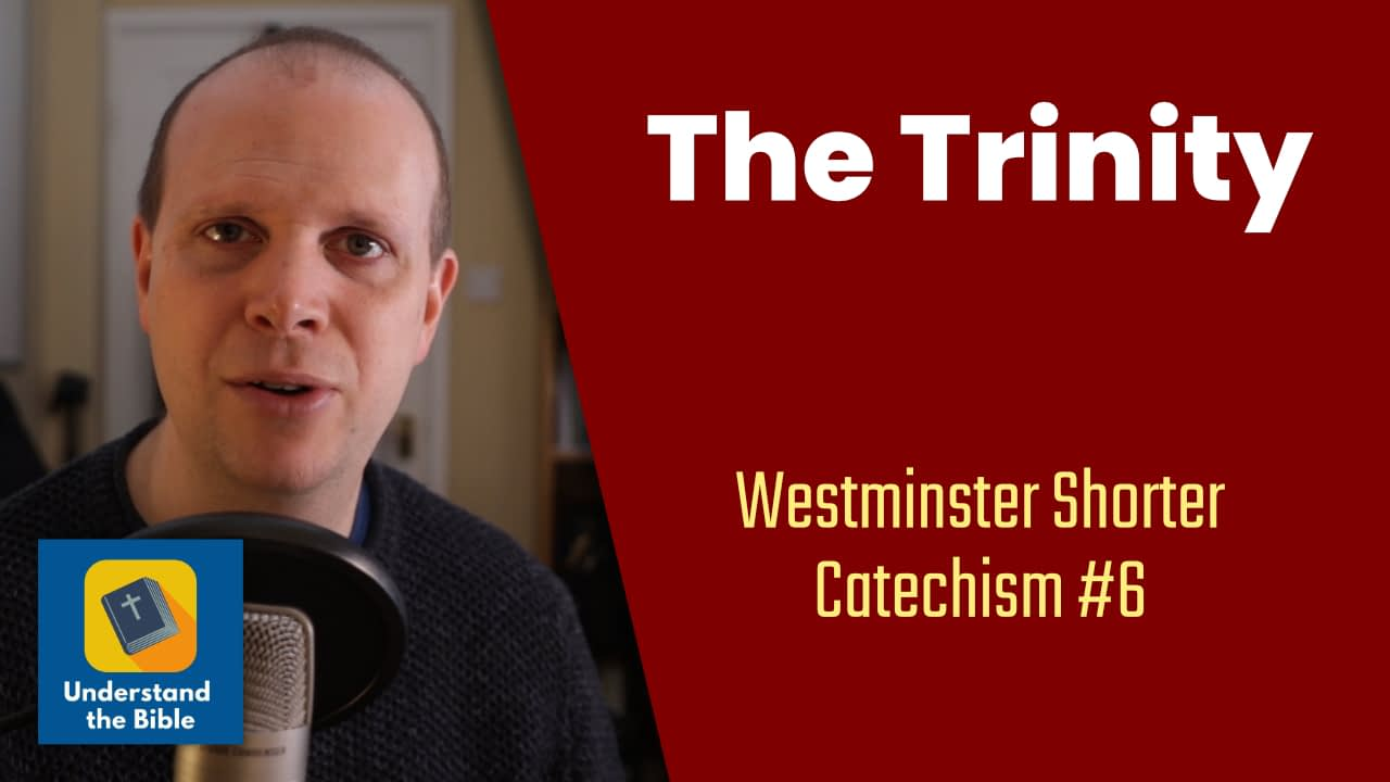 The Trinity – Westminster Shorter Catechism #6