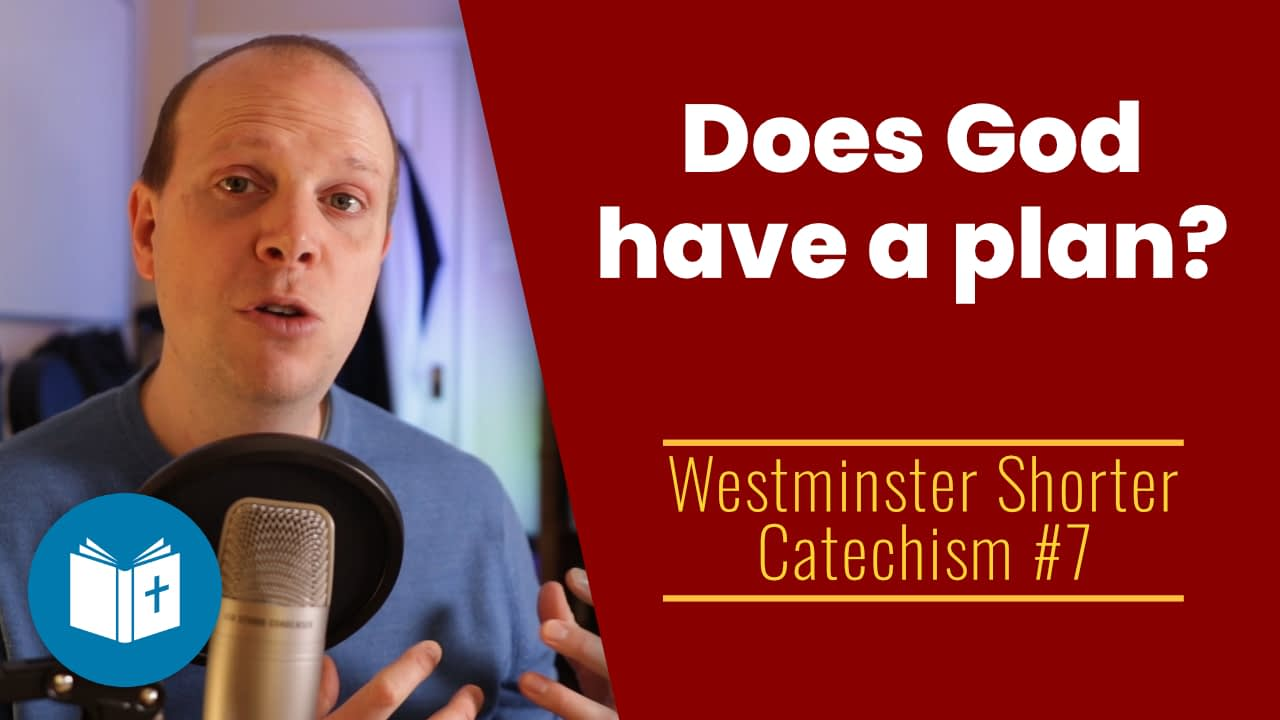 Does God have a plan? – Westminster Shorter Catechism #7