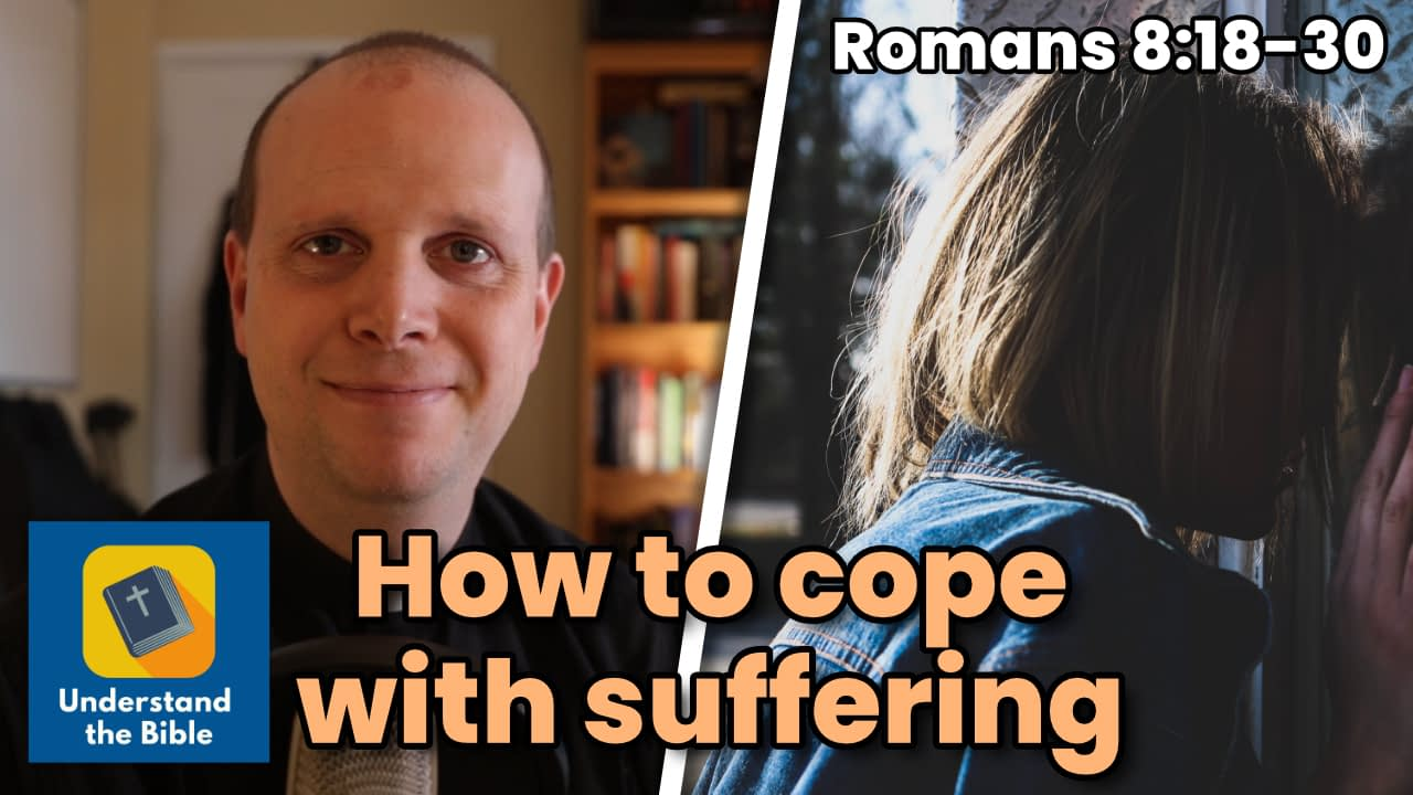 How to cope with suffering – Romans 8:18-30 Sermon