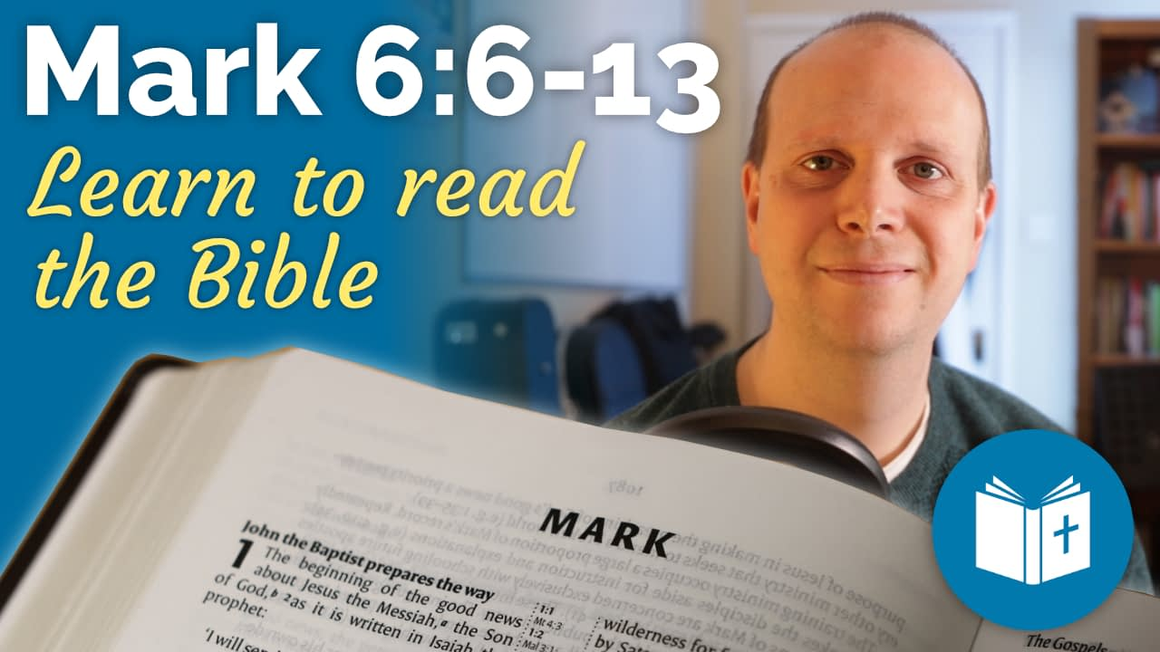 Mark 6:6-13 – Learn to read the Bible #21