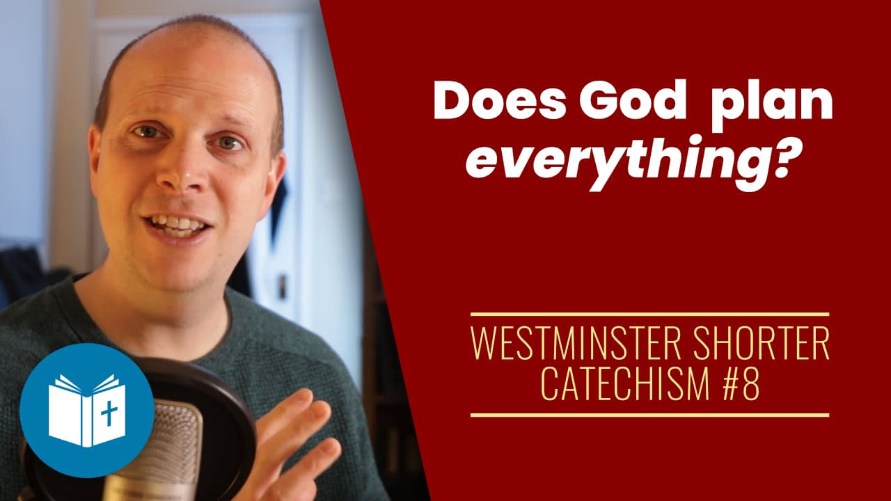 Does God plan everything? – Westminster Shorter Catechism #8