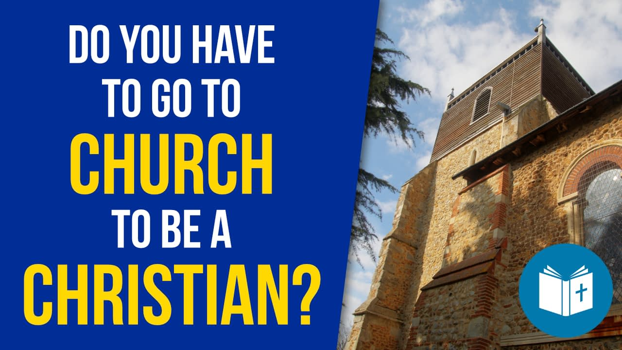 Do you have to go to Church to be a Christian?
