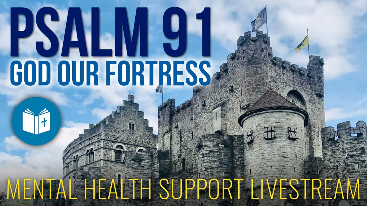 Mental Health Support – Psalm 91 – God our fortress
