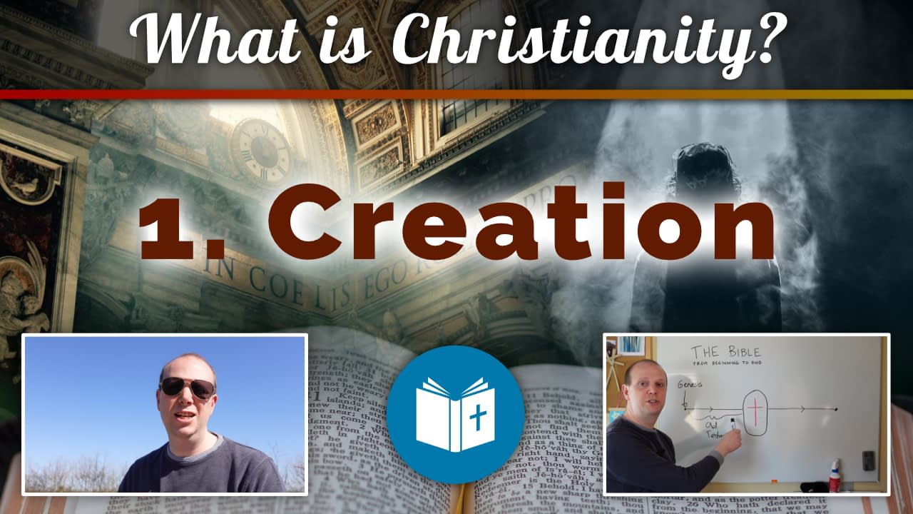 What is Christianity? 1 – Creation (New Course)