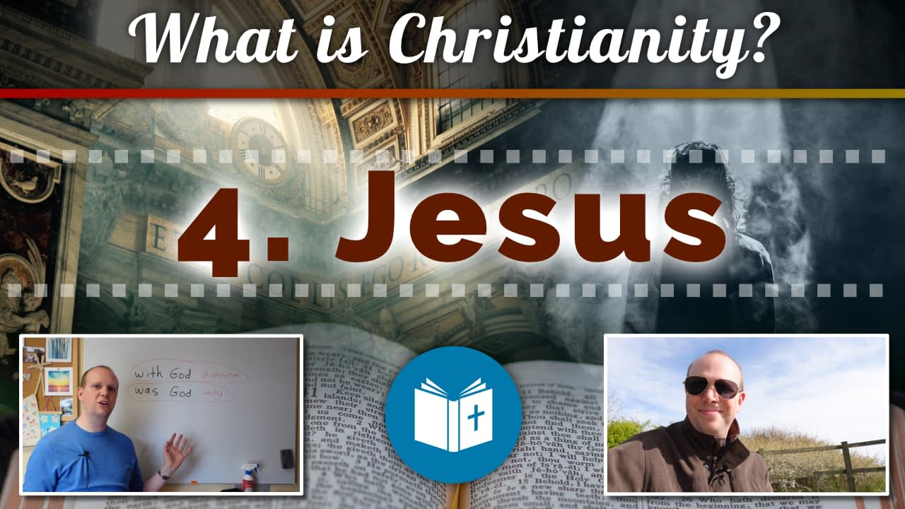 What is Christianity? 4 – Jesus