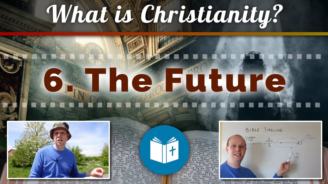 What is Christianity? 6 – The Future