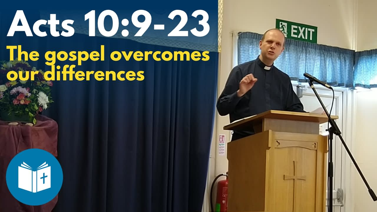 The gospel overcomes our differences – Acts 10:9-23 Sermon