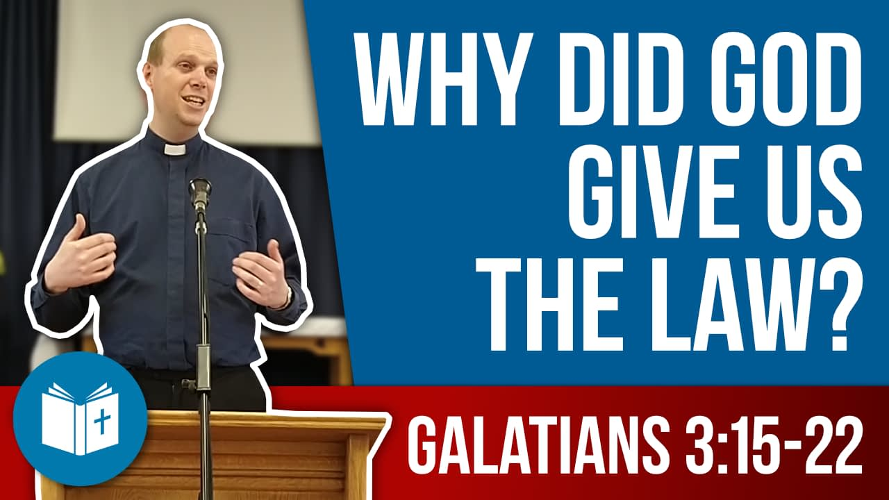 Why did God give us the Law? Galatians 3:15-22 Sermon