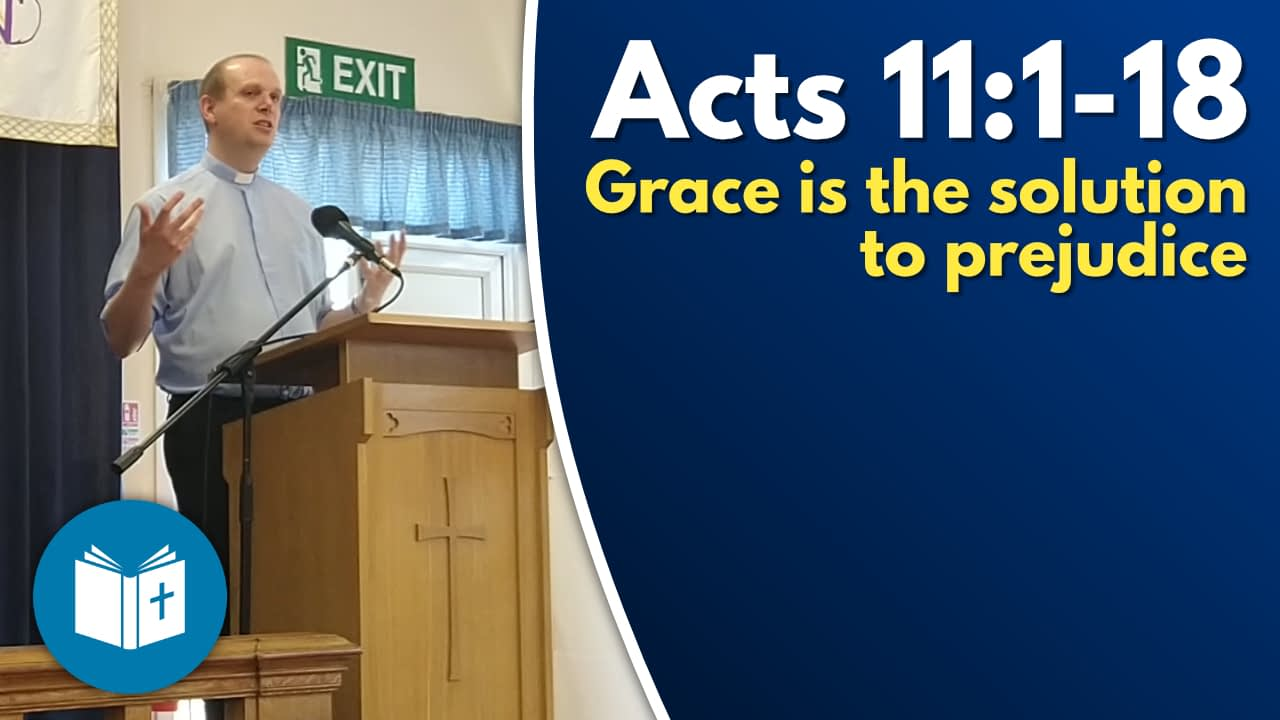 Grace is the solution to prejudice – Acts 11:1-18 Sermon