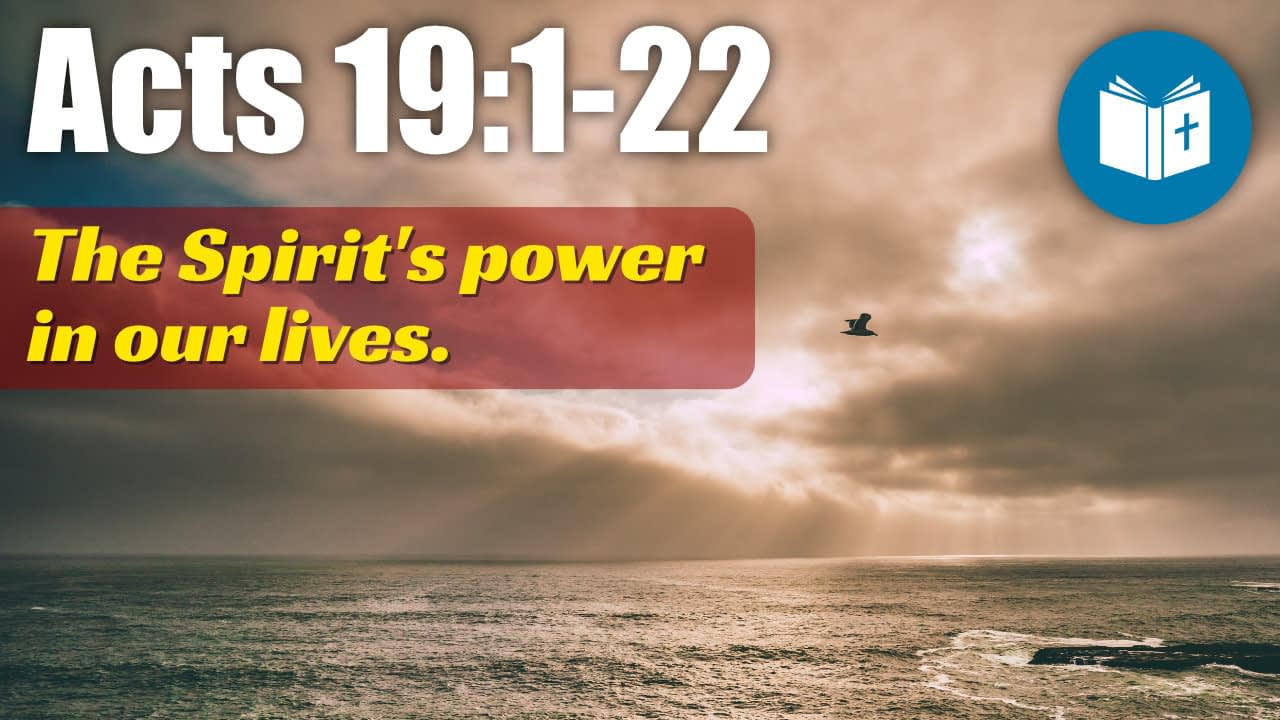 The Spirit's power in our lives – Acts 19:1-22 Sermon
