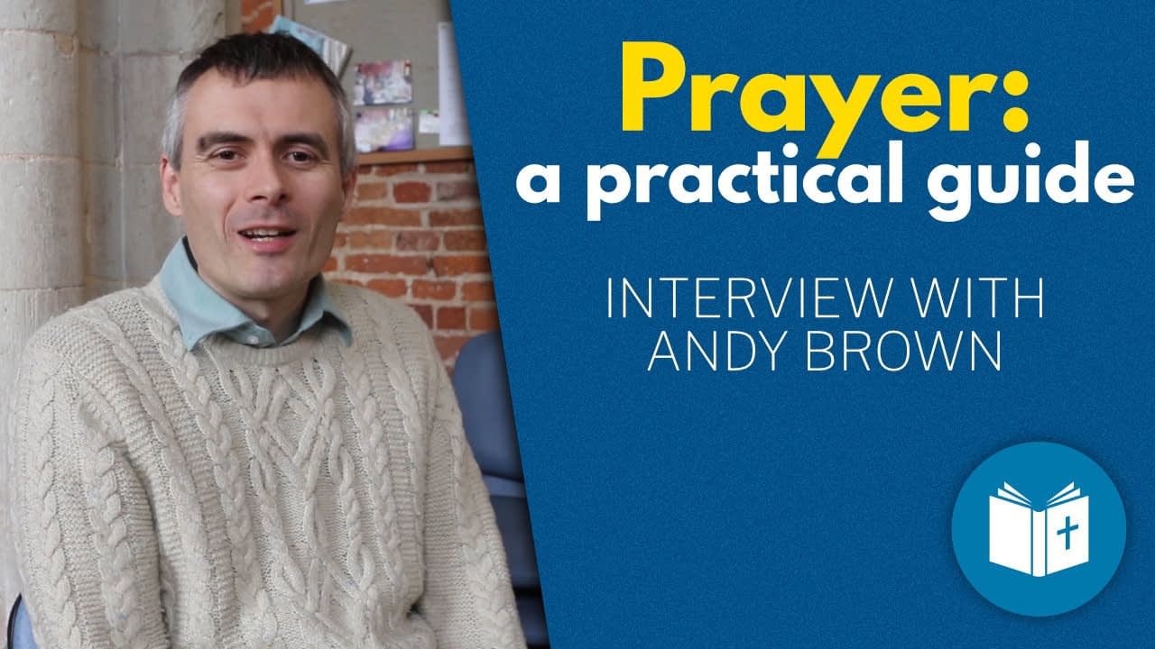 Prayer: a practical guide – interview with Andy Brown