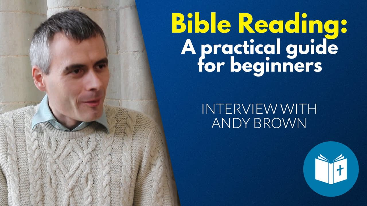 Bible Reading beginners guide – interview with Andy Brown