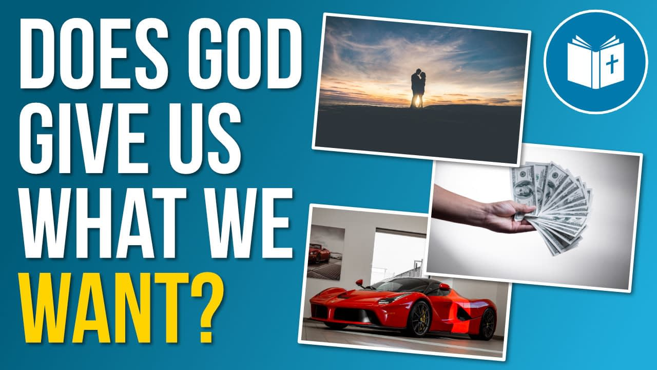 Does God give us what we want?