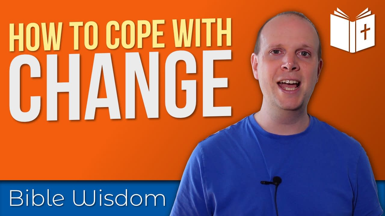 How to cope with change   Bible Wisdom