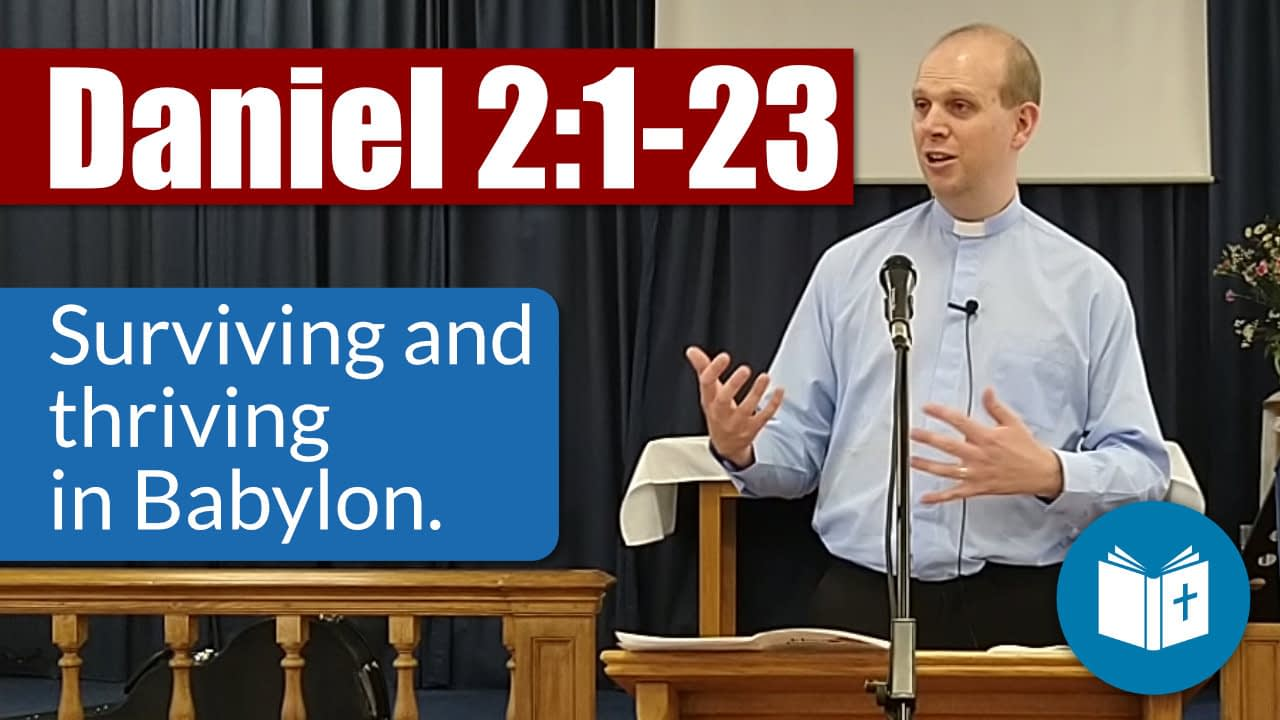 How to survive and thrive in Babylon | Daniel 2:1-23 Sermon