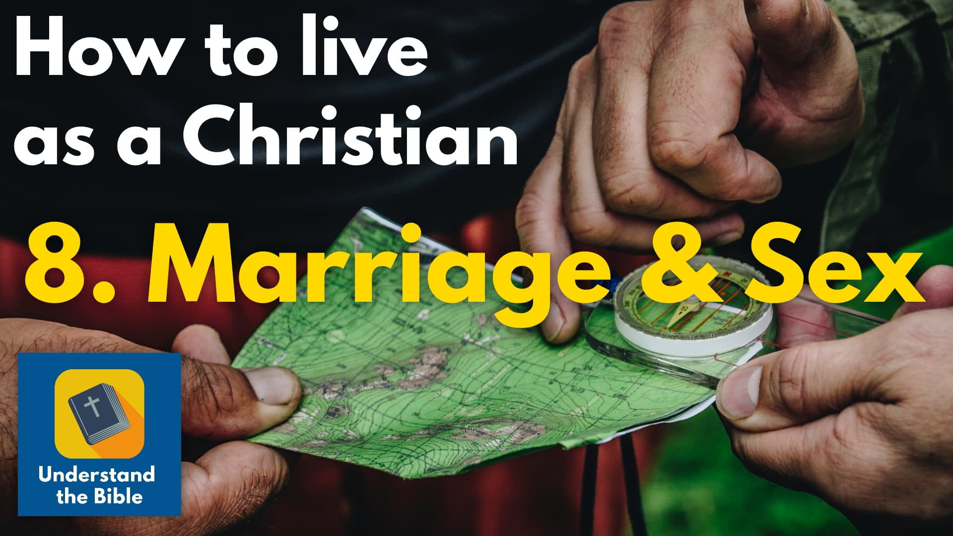 Marriage & Sex – Living as a Christian part 8