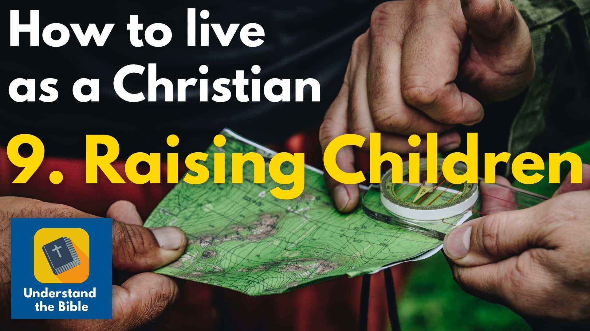Raising Children: Final part of How to Live as a Christian course