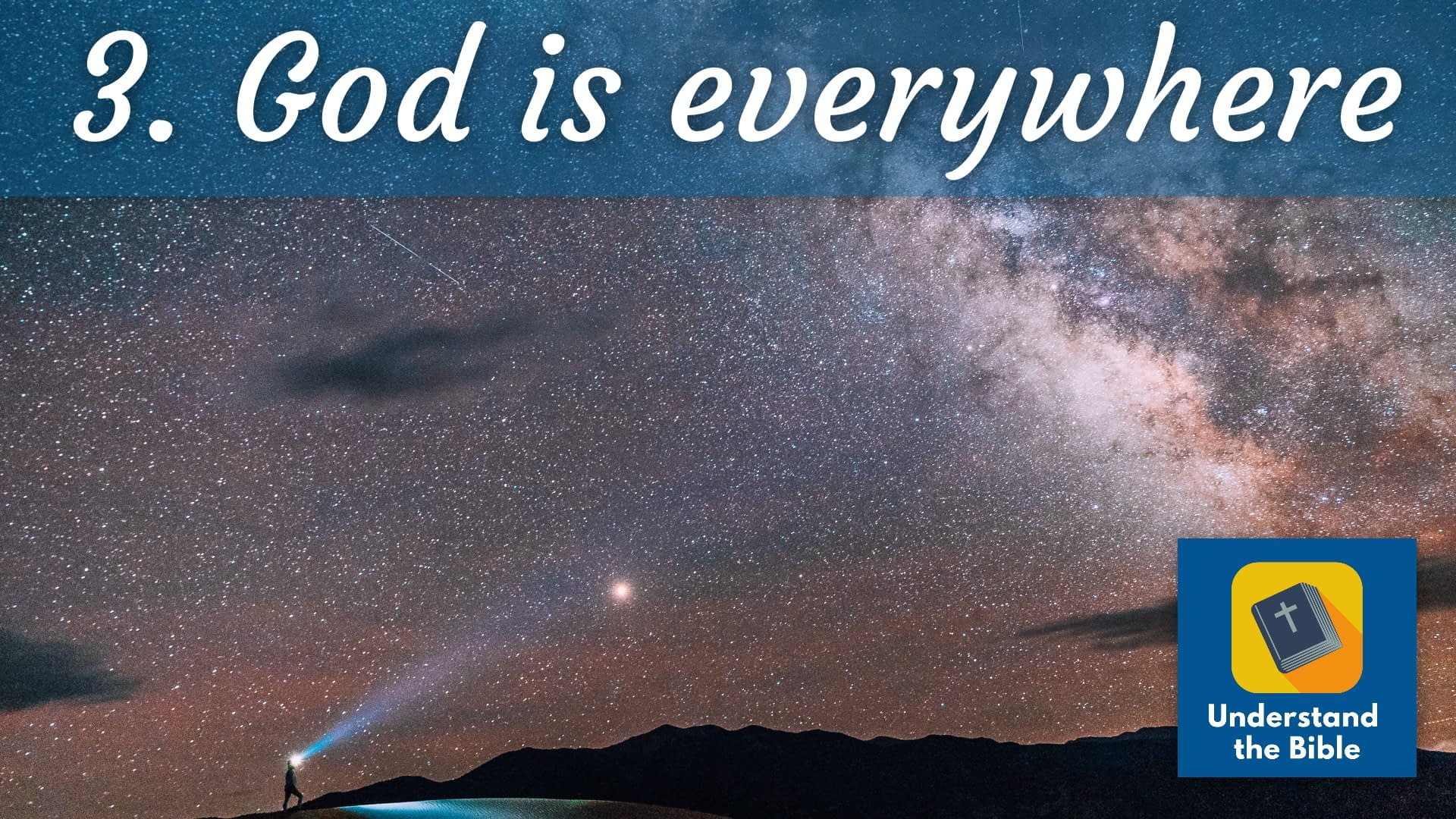 God is… everywhere (spiritual, without body)