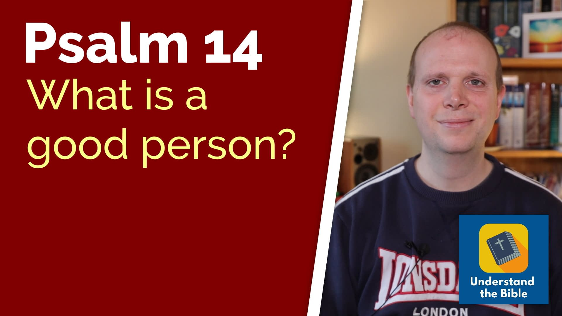 What makes a good person? – Psalm 14