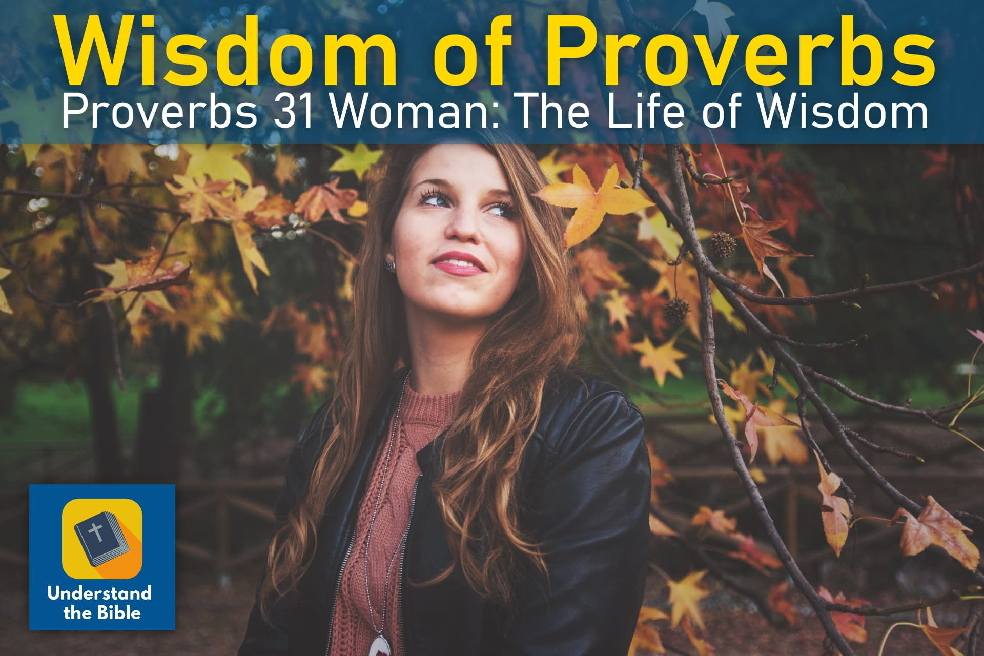 The Proverbs 31 Woman: The Life of Wisdom