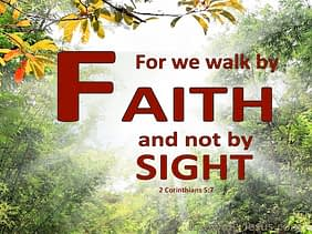"2 corinthians 5:7, ""for we walk by faith and not by sight"""